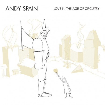 Love in the Age of Circuitry, by Andy Spain